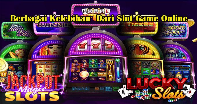 Berbagai Kelebihan Dari Slot Game Online