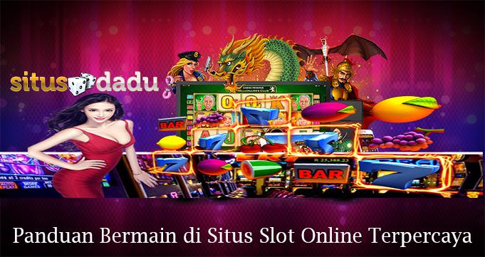 Panduan Bermain di Situs Slot Online Terpercaya