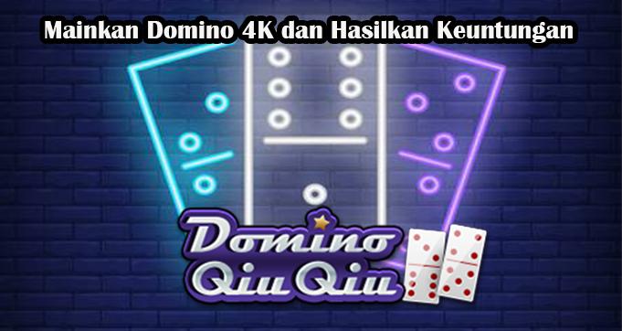 Mainkan Domino 4K dan Hasilkan Keuntungan