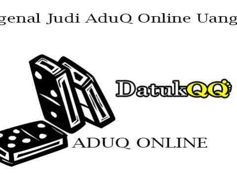 Mengenal Judi AduQ Online Uang Asli