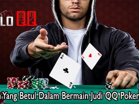 Panduan Yang Betul Dalam Bermain Judi QQ Poker Online